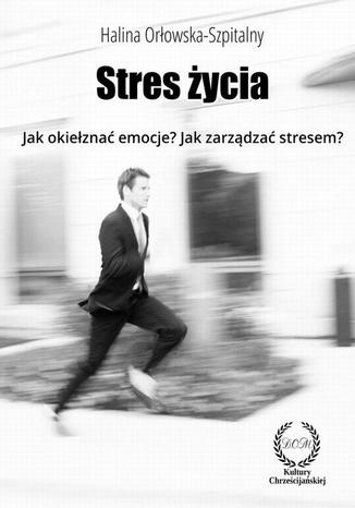 Okładka książki/ebooka STRES ŻYCIA. Jak okiełznać emocje? Jak zarządzać stresem?