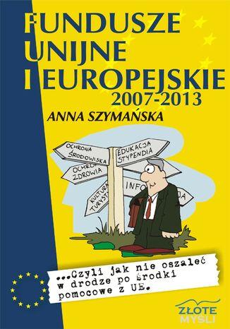 Okładka książki/ebooka Fundusze unijne i europejskie. ...czyli jak nie oszaleć w drodze po środki pomocowe z UE