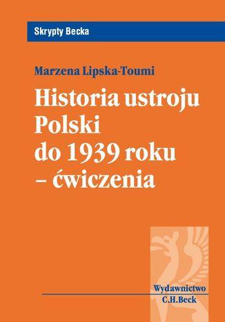 Okładka książki/ebooka Historia ustroju Polski do 1939 r. - ćwiczenia
