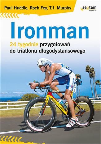 Okładka książki/ebooka Ironman. 24 tygodnie przygotowań do triatlonu długodystansowego