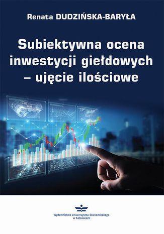 Okładka książki/ebooka Subiektywna ocena inwestycji giełdowych  ujęcie ilościowe