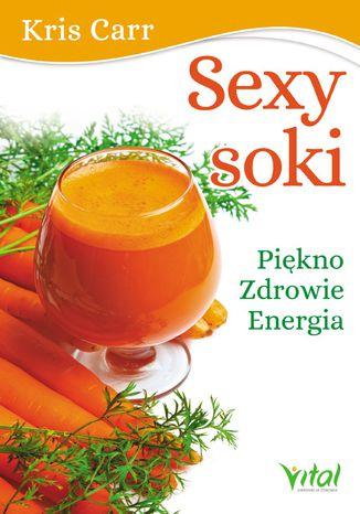 Okładka książki/ebooka Sexy soki. Piękno, zdrowie, energia