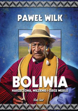 Okładka książki/ebooka Boliwia Narzeczona, Więzienie i Cudze Wesele