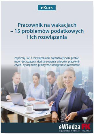 Okładka książki/ebooka eKurs Pracownik na wakacjach - 15 problemów podatkowych i ich rozwiązania