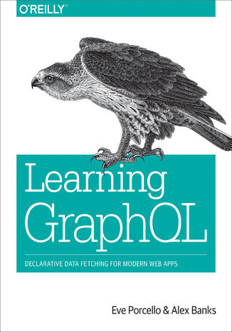 Okładka książki/ebooka Learning GraphQL. Declarative Data Fetching for Modern Web Apps