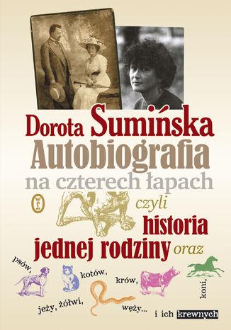 Okładka książki/ebooka Autobiografia na czterech łapach. czyli historia jednej rodziny oraz psów, kotów,  koni, jeży, żółwi, węży...i ich krewnych