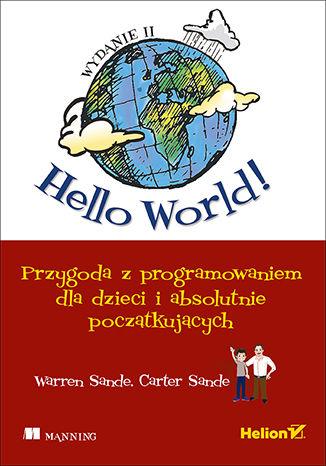 Okładka książki/ebooka Hello World! Przygoda z programowaniem dla dzieci i absolutnie początkujących. Wydanie II