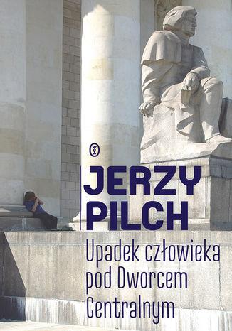 Okładka książki/ebooka Upadek człowieka pod Dworcem Centralnym