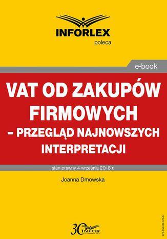 Okładka książki/ebooka VAT od zakupów firmowych  przegląd najnowszych interpretacji