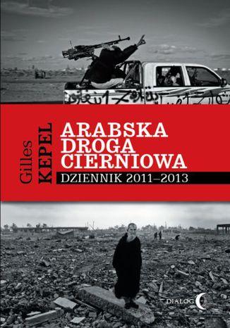 Okładka książki/ebooka Arabska droga cierniowa. Dziennik 2011-2013
