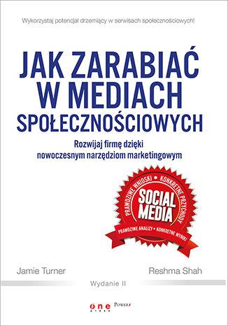 Okładka książki/ebooka Jak zarabiać w mediach społecznościowych. Rozwijaj firmę dzięki nowoczesnym narzędziom marketingowym. Wydanie II