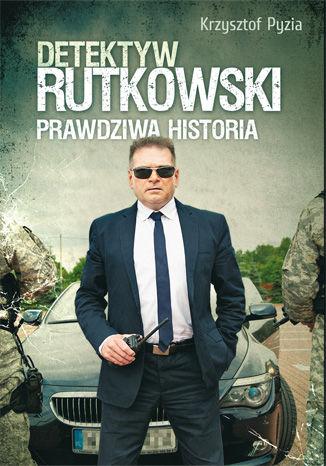 Okładka książki/ebooka Detektyw Rutkowski. Prawdziwa historia