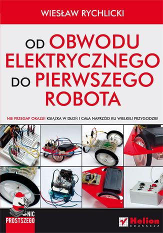 Okładka książki/ebooka Nic prostszego. Od obwodu elektrycznego do pierwszego robota