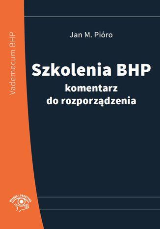 Okładka książki/ebooka Szkolenia bhp - komentarz do rozporządzenia - NOWE WYDANIE