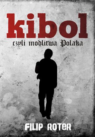 Okładka książki/ebooka Kibol, czyli modlitwa Polaka
