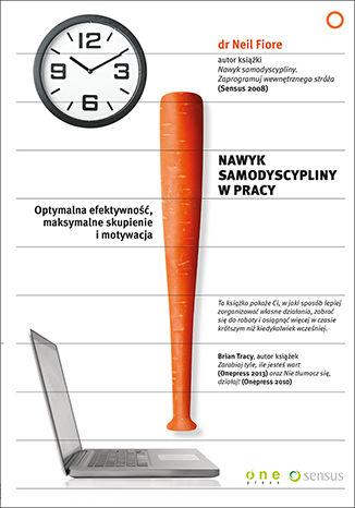 Okładka książki Nawyk samodyscypliny w pracy. Optymalna efektywność, maksymalne skupienie i motywacja