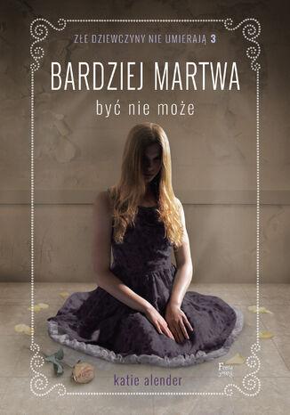 Okładka książki/ebooka Złe dziewczyny nie umierają (Tom 3). Bardziej martwa być nie może Tom 3