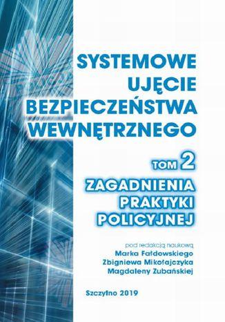 Okładka książki/ebooka Systemowe ujęcie bezpieczeństwa wewnętrznego. Zagadnienia praktyki policyjnej, t. 2