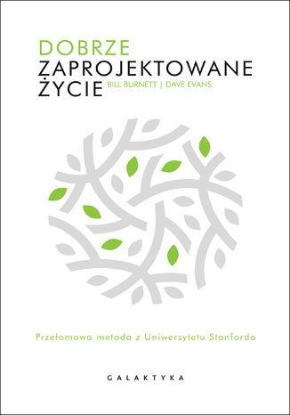 Okładka książki/ebooka Dobrze zaprojektowane życie. Przełomowa metoda z Uniwersytetu Stanforda
