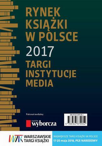 Okładka książki/ebooka Rynek książki w Polsce 2017. Targi, instytucje, media