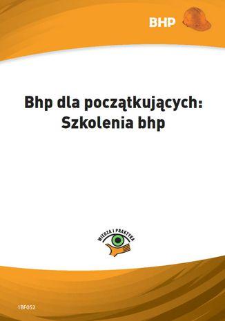 Okładka książki/ebooka Bhp dla początkujących: szkolenia bhp