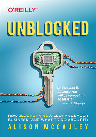 Okładka książki/ebooka Unblocked. How Blockchains Will Change Your Business (and What to Do About It)