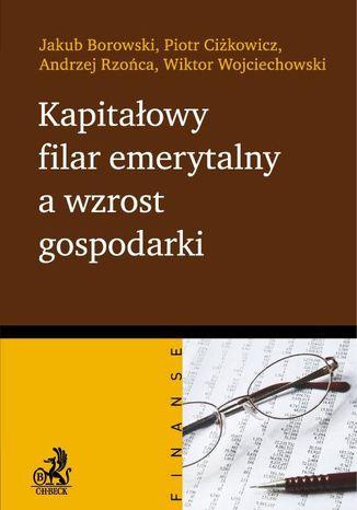 Okładka książki/ebooka Kapitałowy filar emerytalny a wzrost gospodarki