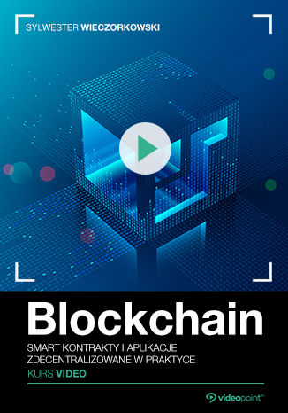 Okładka książki/ebooka Blockchain. Kurs video. Smart kontrakty i aplikacje zdecentralizowane w praktyce