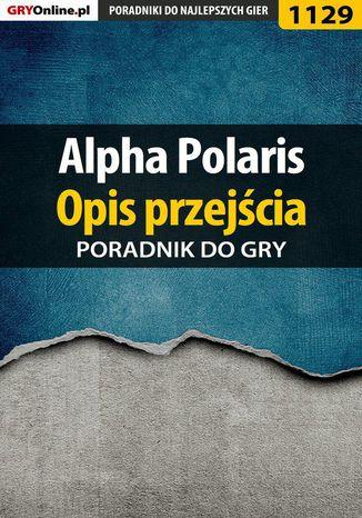 Okładka książki/ebooka Alpha Polaris - opis przejścia - poradnik do gry