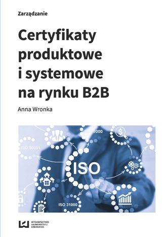 Okładka książki/ebooka Certyfikaty produktowe i systemowe na rynku B2B