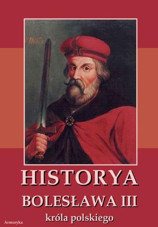 Okładka książki/ebooka Historia Bolesława III króla polskiego napisana około roku 1115