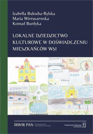 Okładka książki/ebooka Lokalne dziedzictwo kulturowe w doświadczeniu mieszkańców wsi