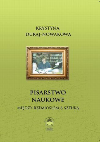 Okładka książki/ebooka Pisarstwo naukowe. Między rzemiosłem a sztuką