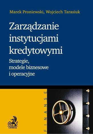 Okładka książki/ebooka Zarządzanie instytucjami kredytowymi. Strategie, modele biznesowe i operacyjne