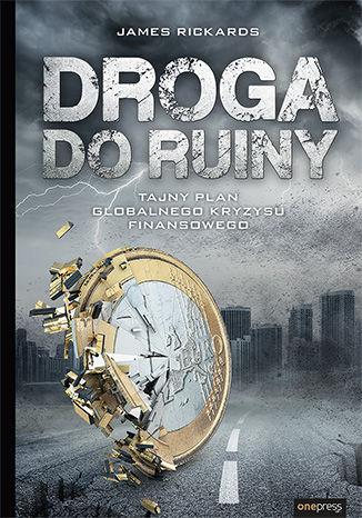 Okładka książki/ebooka Droga do ruiny. Tajny plan globalnego kryzysu finansowego