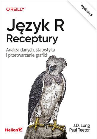Okładka książki/ebooka Język R. Receptury. Analiza danych, statystyka i przetwarzanie grafiki. Wydanie II