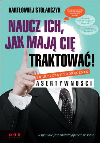 Okładka książki Naucz ich, jak mają Cię traktować! Praktyczny podręcznik asertywności