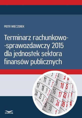 Okładka książki/ebooka Terminarz rachunkowo-sprawozdawczy 2015