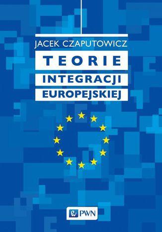 Okładka książki/ebooka Teorie integracji europejskiej