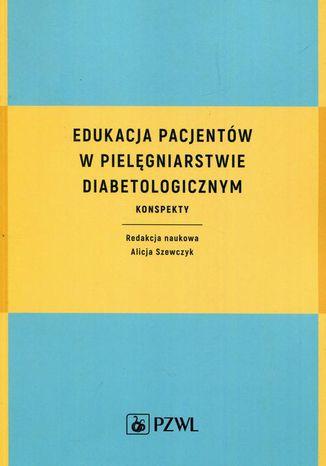 Okładka książki/ebooka Edukacja pacjentów w pielęgniarstwie diabetologicznym. Konspekty