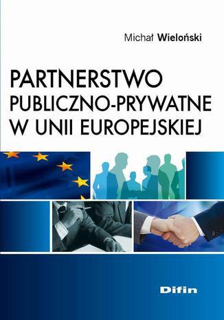 Okładka książki/ebooka Partnerstwo publiczno-prywatne w Unii Europejskiej