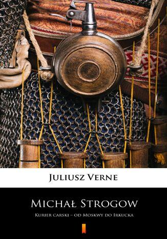 Okładka książki/ebooka Michał Strogow. Kurier carski  od Moskwy do Irkucka
