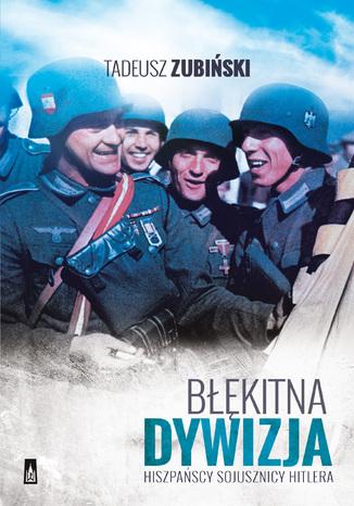 Okładka książki/ebooka Błękitna Dywizja. Hiszpańscy sojusznicy Hitlera