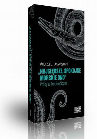 Okładka książki/ebooka Najgłębsze spokojne morskie dno. Próby antropologiczne