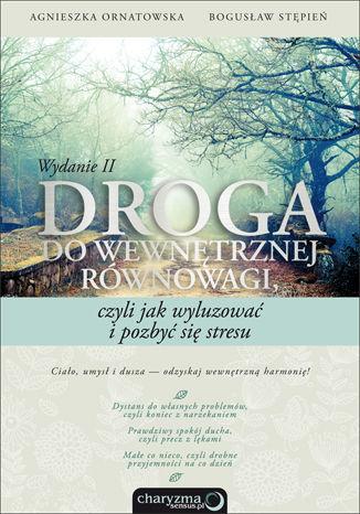 Okładka książki/ebooka Droga do wewnętrznej równowagi, czyli jak wyluzować i pozbyć się stresu. Wydanie II