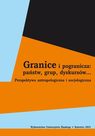 Okładka książki/ebooka Granice i pogranicza: państw, grup, dyskursów... Perspektywa antropologiczna i socjologiczna