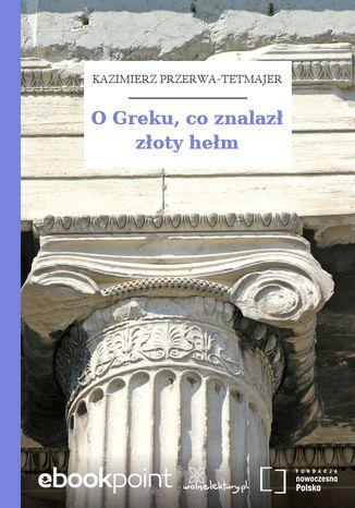 Okładka książki/ebooka O Greku, co znalazł złoty hełm