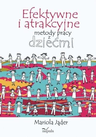 Okładka książki/ebooka Efektywne i atrakcyjne metody pracy z dziećmi