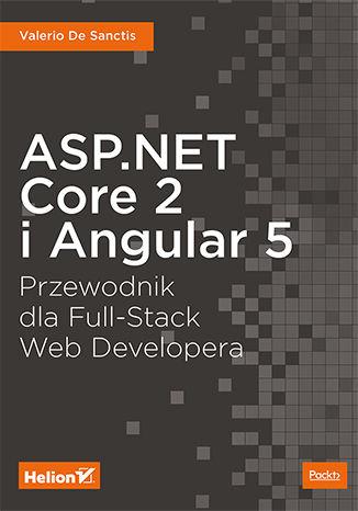 Okładka książki/ebooka ASP.NET Core 2 i Angular 5. Przewodnik dla Full-Stack Web Developera