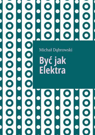 Okładka książki/ebooka Być jak Elektra